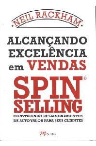 Alcançando a excelência em vendas: SPIN selling (Neil Hackman)
