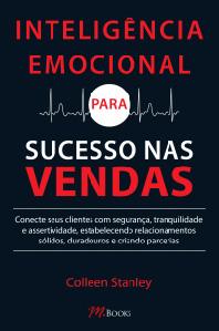 Inteligência emocional para o sucesso de vendas: conecte-se com clientes e tenha mais sucesso